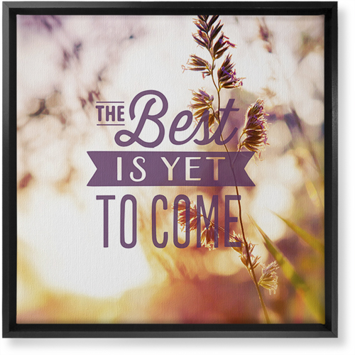 The Best Is Yet To Come Canvas Print, Black, Single piece, 16 x 16 inches, Multicolor