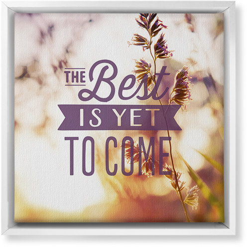 The Best Is Yet To Come Canvas Print, White, Single piece, 12 x 12 inches, Multicolor