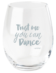 trust me you can dance wine glass